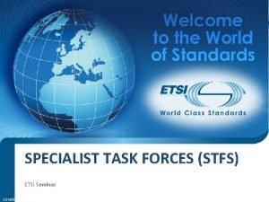 SPECIALIST TASK FORCES STFS ETSI Seminar SEM 08