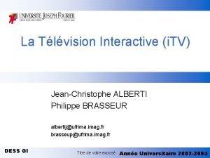 La Tlvision Interactive i TV JeanChristophe ALBERTI Philippe
