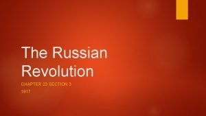 The Russian Revolution CHAPTER 23 SECTION 3 1917