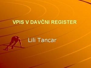 VPIS V DAVNI REGISTER Lili Tancar VSEBINA Vpis