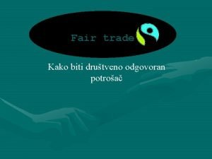 Fair trade Kako biti drutveno odgovoran potroa pojmovi