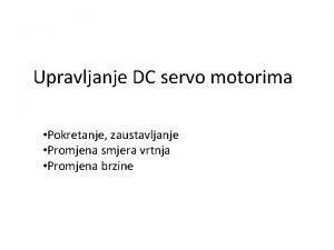 Upravljanje DC servo motorima Pokretanje zaustavljanje Promjena smjera