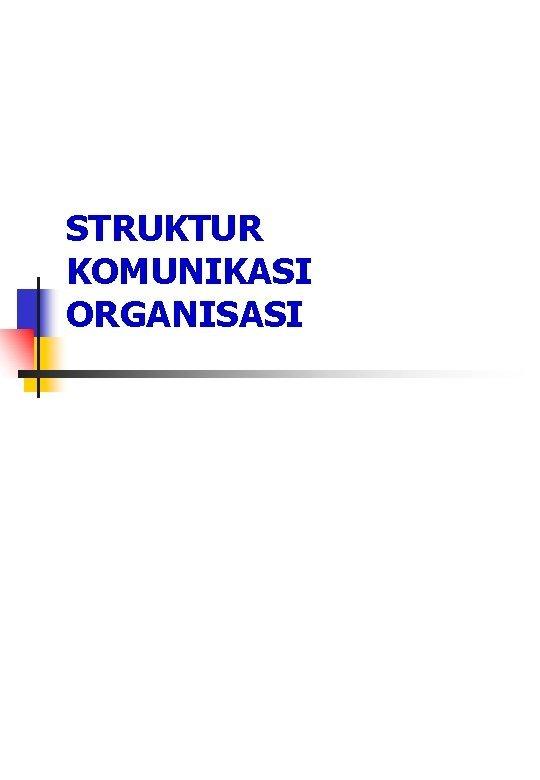 STRUKTUR KOMUNIKASI ORGANISASI Struktur Komunikasi Organisasi Terdapat 3