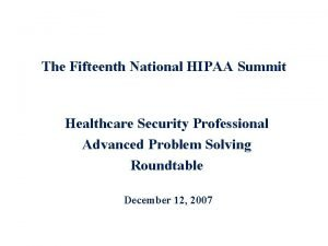 The Fifteenth National HIPAA Summit Healthcare Security Professional