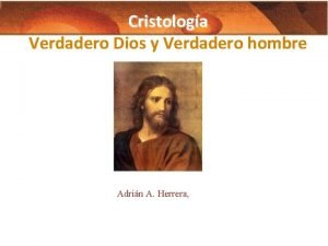 Cristologa Verdadero Dios y Verdadero hombre Adrin A
