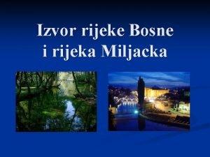 Izvor rijeke Bosne i rijeka Miljacka Izvor rijeke