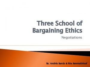 Three School of Bargaining Ethics Negotiations By Andrs