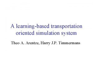 A learningbased transportation oriented simulation system Theo A