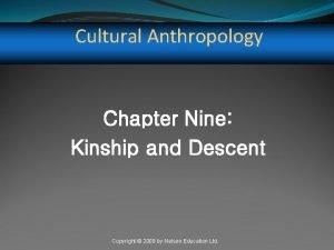 Cultural Anthropology Chapter Nine Kinship and Descent Copyright