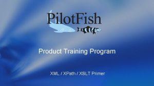 Product Training Program XML XPath XSLT Primer XML