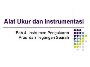 Alat Ukur dan Instrumentasi Bab 4 Instrumen Pengukuran