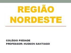 REGIO NORDESTE COLGIO PIEDADE PROFESSOR HUDSON SANTIAGO POLGONO