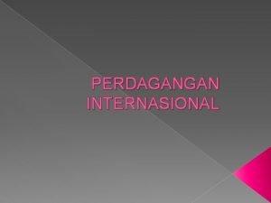 PERDAGANGAN INTERNASIONAL 1 Pengertian dan Faktor Pendorong Perdagangan