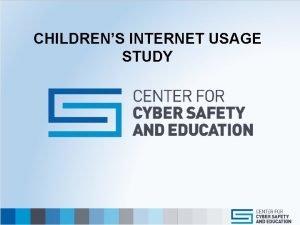 CHILDRENS INTERNET USAGE STUDY CHILDRENS INTERNET USAGE STUDY