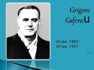 Grigore Gafenc U 30 ian 189230 ian 1957