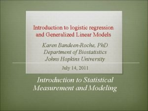 Introduction to logistic regression and Generalized Linear Models