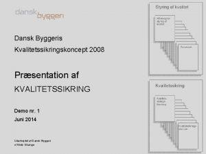 Dansk Byggeris Kvalitetssikringskoncept 2008 Prsentation af KVALITETSSIKRING Demo