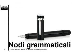 Nodi grammaticali 1 Tratto da Grammatica Italiana di