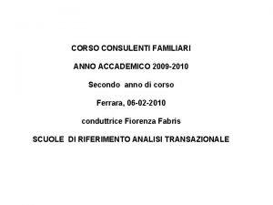 CORSO CONSULENTI FAMILIARI ANNO ACCADEMICO 2009 2010 Secondo