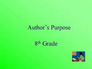 Authors Purpose 8 th Grade AUTHORS PURPOSE WHAT