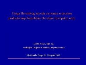 Uloga Hrvatskog zavoda za norme u procesu pridruivanja