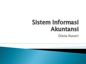 Sistem Informasi Akuntansi Diana Ikasari Sistem Informasi Akuntansi