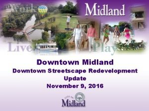 Downtown Midland Downtown Streetscape Redevelopment Update November 9