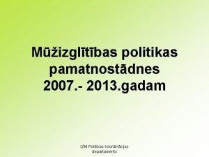 Mizgltbas politikas pamatnostdnes 2007 2013 gadam IZM Politikas