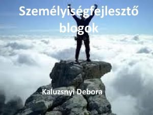Szemlyisgfejleszt blogok Kaluzsnyi Debora rdekldsi krm sszetett ami