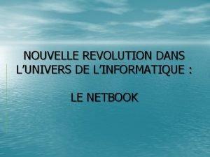 NOUVELLE REVOLUTION DANS LUNIVERS DE LINFORMATIQUE LE NETBOOK