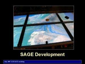 SAGE Development July 2007 GCB SAGE workshop Architecture
