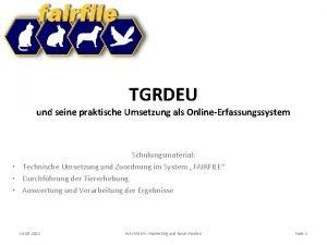 TGRDEU und seine praktische Umsetzung als OnlineErfassungssystem Schulungsmaterial