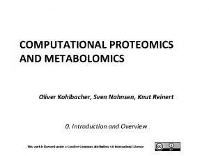 COMPUTATIONAL PROTEOMICS AND METABOLOMICS Oliver Kohlbacher Sven Nahnsen