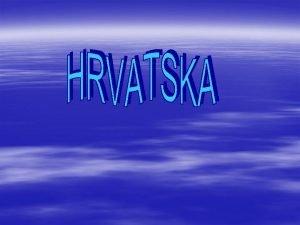 Obiljeje Hrvatske dravnosti Hrvatska zastava Hrvatski grb Hrvatska