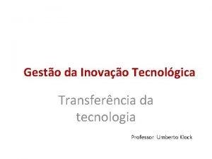Gesto da Inovao Tecnolgica Transferncia da tecnologia Professor
