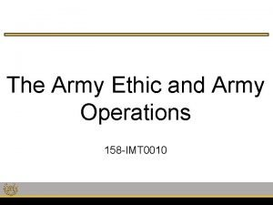 The Army Ethic and Army Operations 158 IMT