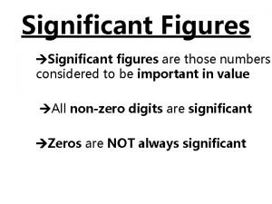 Significant Figures Significant figures are those numbers considered