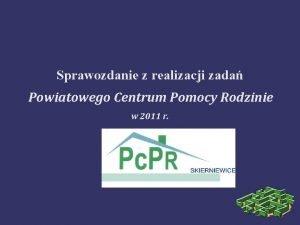 Sprawozdanie z realizacji zada Powiatowego Centrum Pomocy Rodzinie