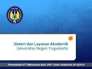Sistem dan Layanan Akademik Universitas Negeri Yogyakarta Pembekalan