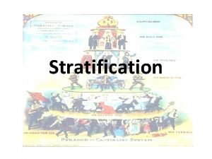 Stratification Stratification Systems Types Slave ownersslaves Estate nobilitychurch