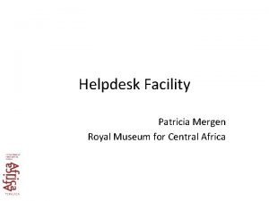Helpdesk Facility Patricia Mergen Royal Museum for Central