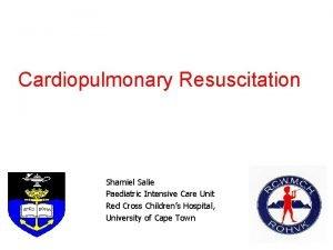 Cardiopulmonary Resuscitation Shamiel Salie Paediatric Intensive Care Unit