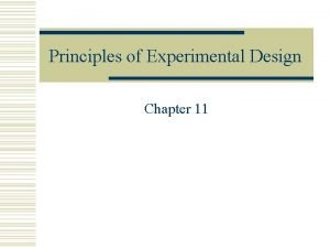 Principles of Experimental Design Chapter 11 Principles of