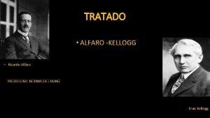 TRATADO ALFARO KELLOGG Ricardo Alfaro PROFESORA NORMA DE