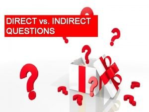 DIRECT vs INDIRECT QUESTIONS Direct questions sentences that