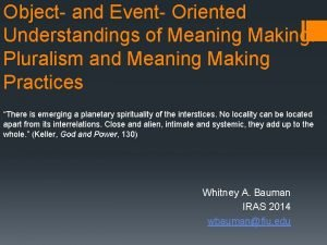 Object and Event Oriented Understandings of Meaning Making