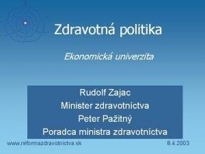 Zdravotn politika Ekonomick univerzita Rudolf Zajac Minister zdravotnctva