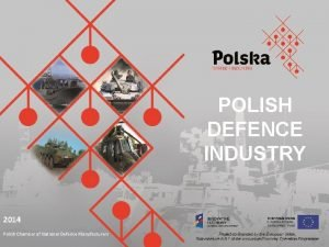 POLISH DEFENCE INDUSTRY 2014 Polish Chamber of National