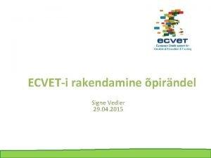 ECVETi rakendamine pirndel Signe Vedler 29 04 2015