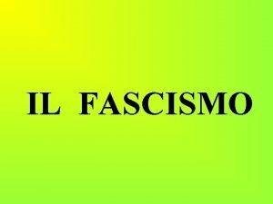 IL FASCISMO IL FASCISMO da fascio littorio simbolo